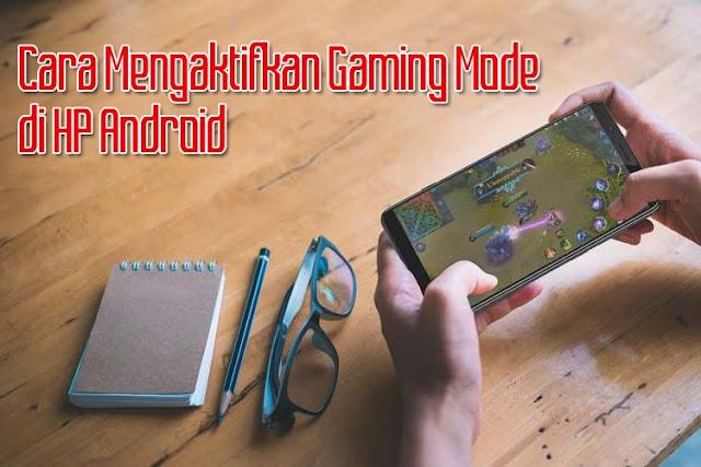 Cara Mengaktifkan Gaming Mode di HP Android