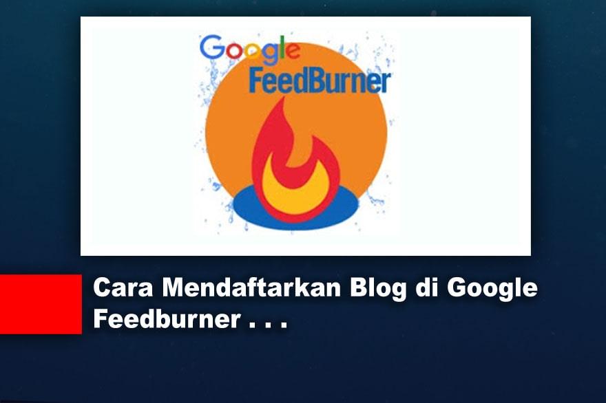 Cara Mendaftarkan Blog di Google Feedburner