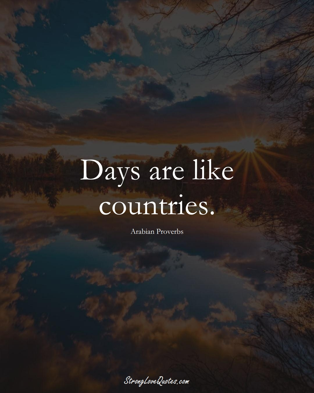 Days are like countries. (Arabian Sayings);  #aVarietyofCulturesSayings