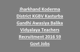 Jharkhand Koderma District KGBV Kasturba Gandhi Awasiya Balika Vidyalaya Teachers Recruitment 2016 59 Govt Jobs Last Date 10-11-2016