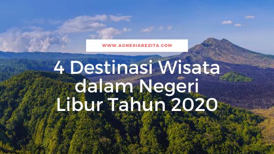 4 Destinasi Wisata Dalam Negeri Libur Tahun 2020