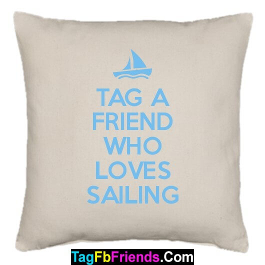 Tag such a friend who likes sailing.