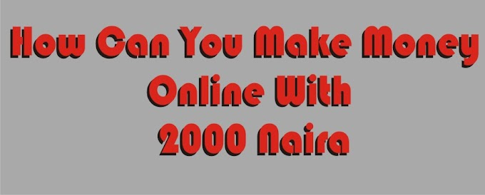 How Can You Make Money Online With 2000 Naira?