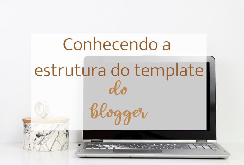 Conhecendo a estrutura do template Blogger