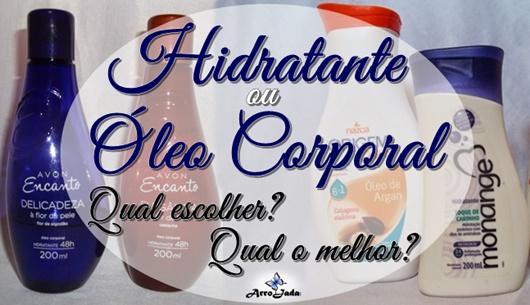 Como escolher hidratante e óleo Arrojada Mix