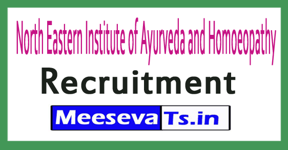 North Eastern Institute of Ayurveda and Homoeopathy NEIAH Recruitment
