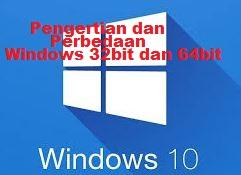 Pengertian dan Perbedaan Windows 32bit dan Windows 64bit