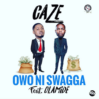 DOWNLOAD MUSIC: CAZE FEAT. OLAMIDE – OWO NI SWAGGER