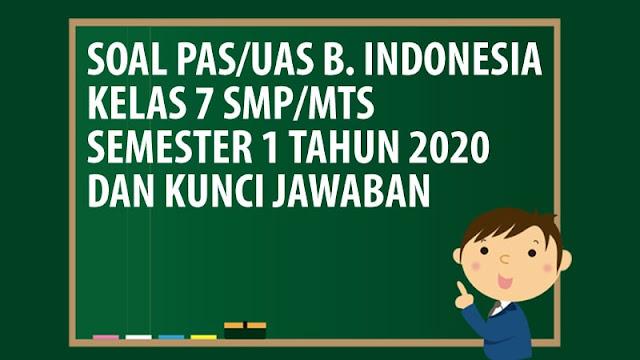 Soal PAS/UAS Bahasa Indonesia Kelas 7 SMP/MTS Semester 1 Tahun 2020