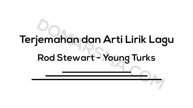 Terjemahan dan Arti Lirik Lagu Rod Stewart - Young Turks