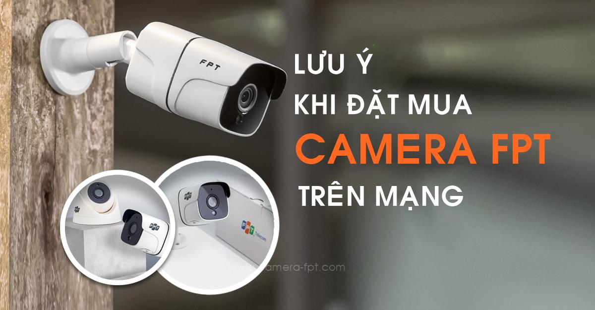 Những điểm lưu ý khi chọn mua Camera FPT trên mạng