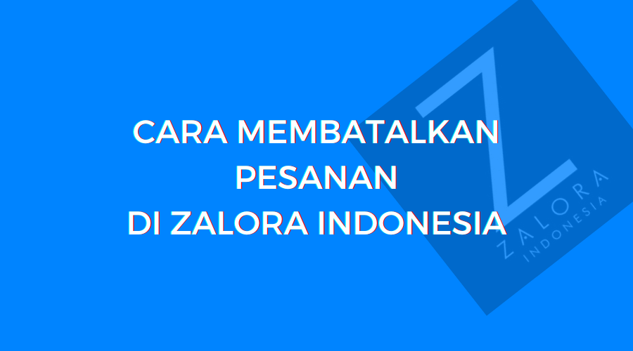 cara membatalkan pesanan di zalora indonesia