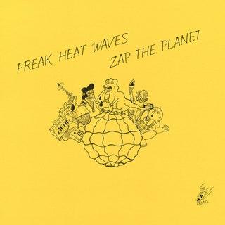 Freak Heat Waves - Zap the Planet Music Album Reviews
