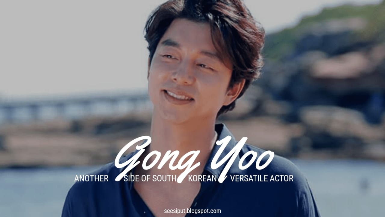 Gong Yoo Versatile Actor