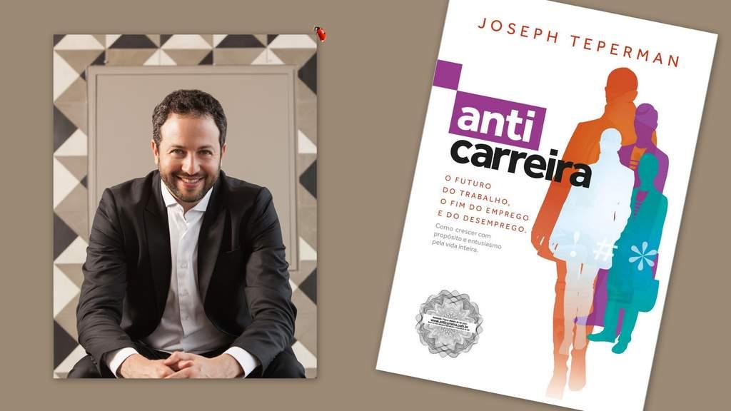 """Finalista do Prêmio Jabuti 2020 com o livro """"Anticarreira"""", o headhunter Joseph Teperman impulsiona o leitor a sair da zona de conforto e a criar o próprio futuro"""
