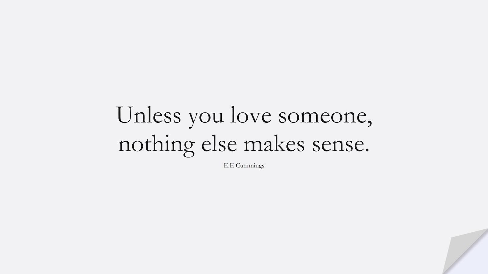 Unless you love someone, nothing else makes sense. (E.E Cummings);  #LoveQuotes