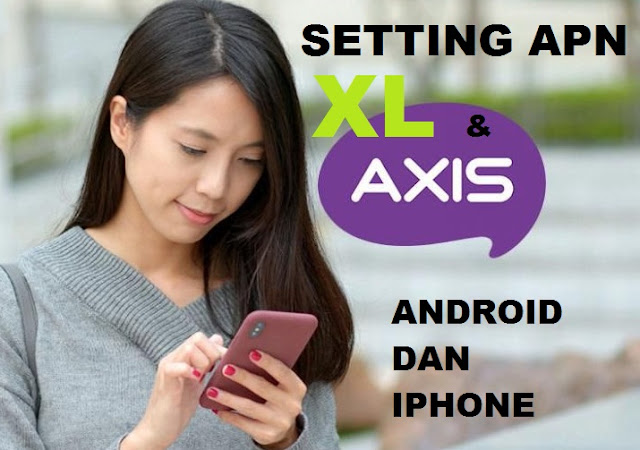 Cara Setting APN XL dan Axis di iPhone dan Android