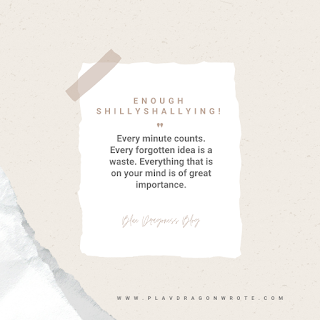 Enough Shillyshallying Every Minute Counts Quotes