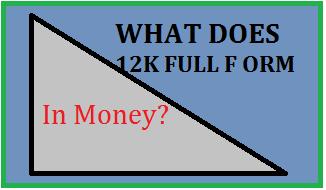 12K Full Form in Money
