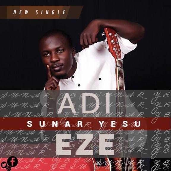 Audio: Adi Eze – Sunar Yesu