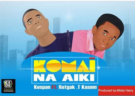 MUSIC: KOMAI NA AIKI- KESPAN ft ROTGAK .T KASEM