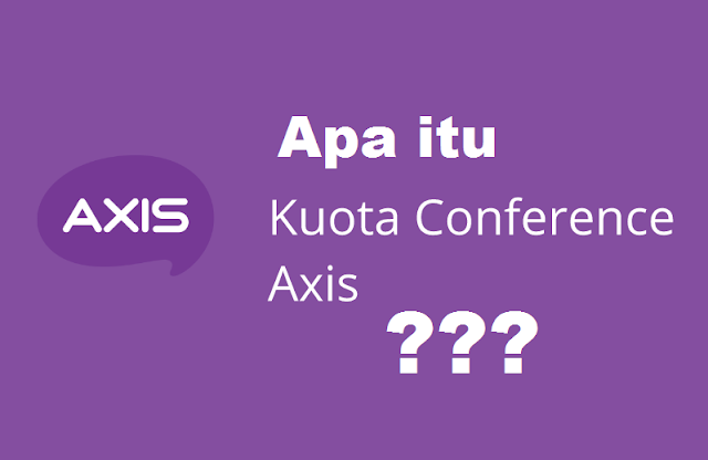 Apa Itu Kuota Conference Axis? Inilah Jawabannya