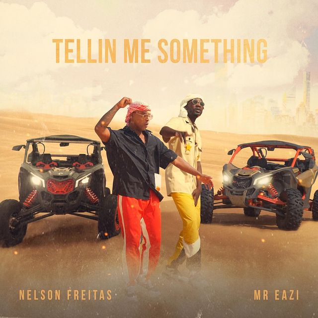 NELSON FREITAS - TELLIN ME SOMETHING (FEAT. MR EAZI) [DOWNLOAD/BAIXAR MÚSICA + VÍDEO]