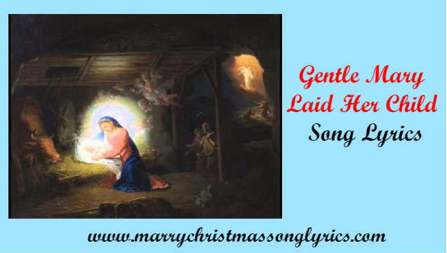 Gentle Mary Laid Her Child Lyrics
