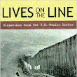 Lives on the Line: Dispatches from the US-Mexico Border