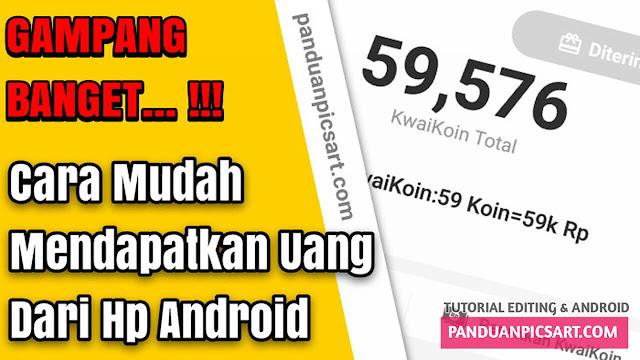 Cara Gampang Dapat Uang dari Android Dengan Aplikasi Kwai Go
