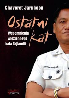"""Ostatni kat. Wspomnienia więziennego kata Tajlandii"" Chavoret Jaruboon"