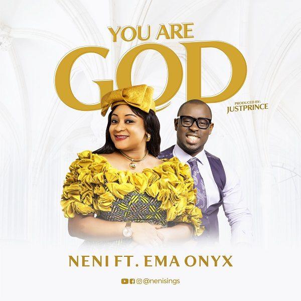 Audio: Neni Ft. Ema Onyx – You Are God