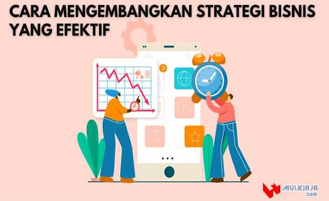 Cara Mengembangkan Strategi Bisnis yang Efektif