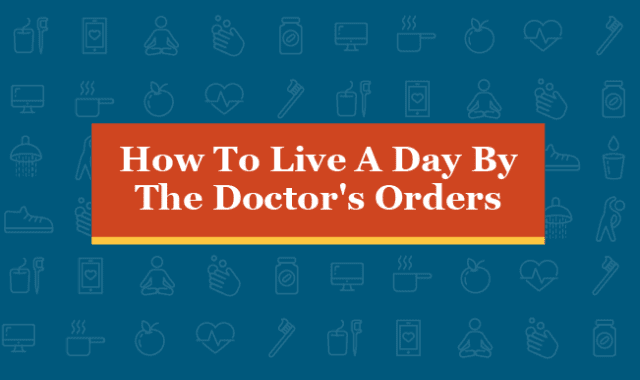 How to Live a Day by the Doctor's Orders