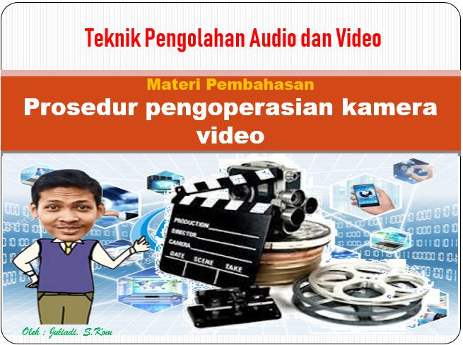 Materi 2 : Prosedur Pengoperasian Kamera Video