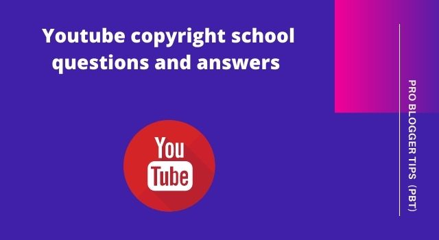 Top 70 Youtube copyright school questions and answers 2021