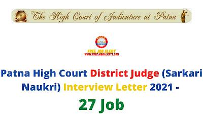 Sarkari Exam: Patna High Court District Judge (Sarkari Naukri) Interview Letter 2021 - 27 Job