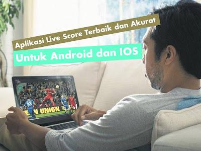 Aplikasi  Live Score Terbaik dan Akurat Untuk Android dan IOS