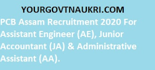 PCB Assam Recruitment 2020 For Assistant Engineer (AE), Junior Accountant (JA) & Administrative Assistant (AA).