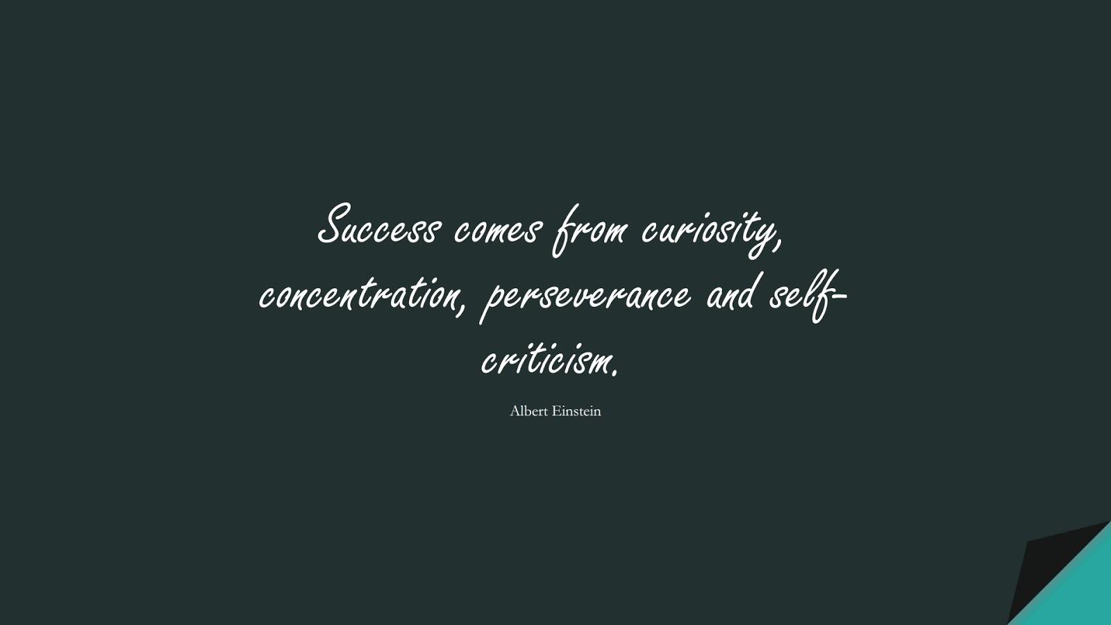 Success comes from curiosity, concentration, perseverance and self-criticism. (Albert Einstein);  #AlbertEnsteinQuotes