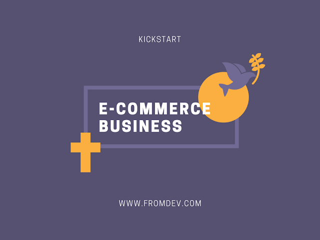 How To Kickstart a Profitable e-Commerce Business