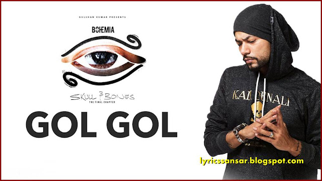 GOL GOL LYRICS BY Bohemia | Skull & Bones