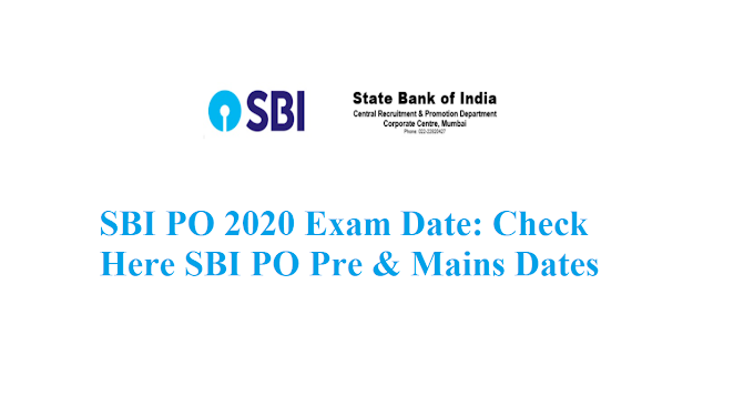 SBI PO 2020 Exam Date: Check Here SBI PO Pre & Mains Dates
