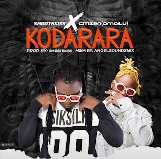 MUSIC: Smoothkiss X Citizen[Omo ilu] – Kodarara