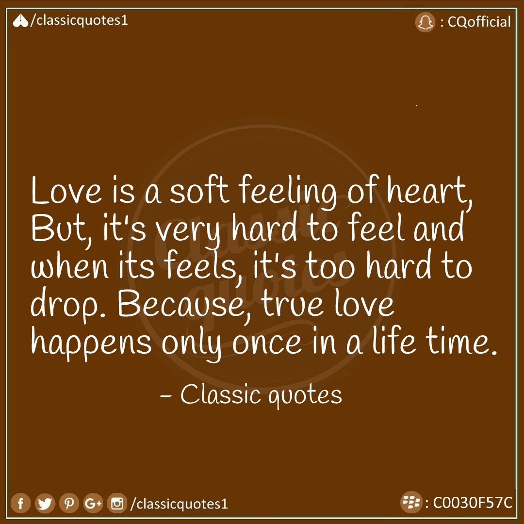 Soft Quotes Amusing Classic Quotes Love Is A Soft Feeling Of Heart But It's Very