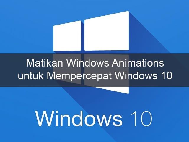 Mematikan Windows Animations untuk Mempercepat Windows 10 1