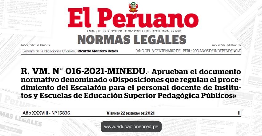 R. VM. N° 016-2021-MINEDU.- Aprueban el documento normativo denominado «Disposiciones que regulan el procedimiento del Escalafón para el personal docente de Institutos y Escuelas de Educación Superior Pedagógica Públicos»