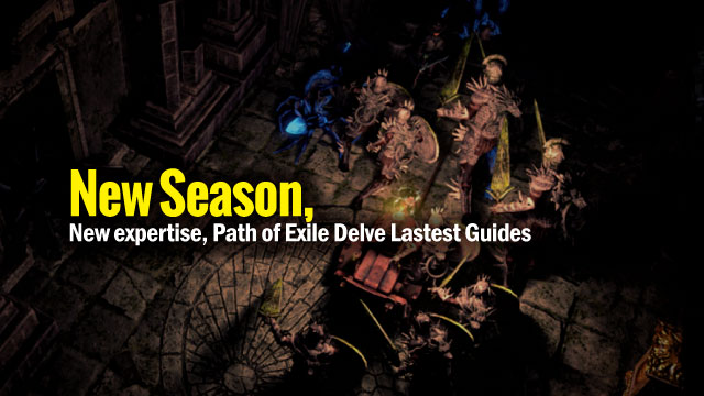 New season, new expertise, Path of Exile Delve Lastest Guides