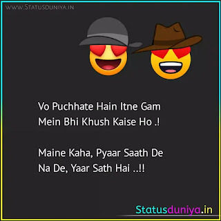 heart touching dosti status in hindi with images Vo Puchhate Hain Itne Gam Mein Bhi Khush Kaise Ho .!  Maine Kaha, Pyaar Saath De Na De, Yaar Sath Hai ..!!