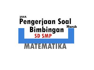 JASA PENGERJAAN PR/SOAL MATEMATIKA dan LES PRIVAT KHUSUS SD SMP
